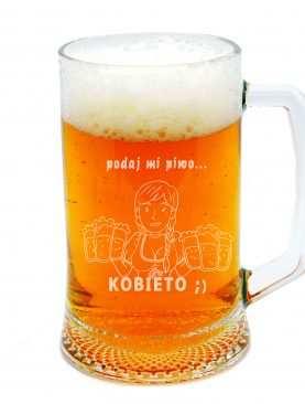 Kufel do piwa PODAJ MI PIWO KOBIETO