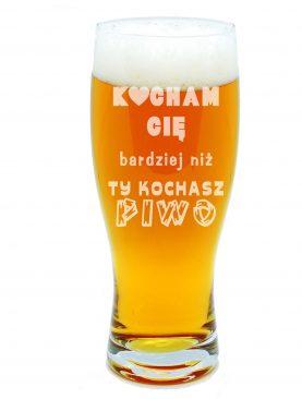 Szklanka na piwo KOCHAM CIĘ bardziej niż Ty piwo